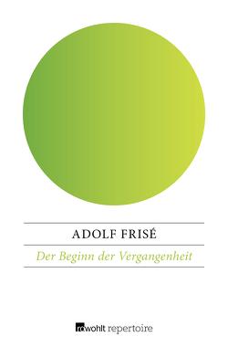 Der Beginn der Vergangenheit von Frisé,  Adolf