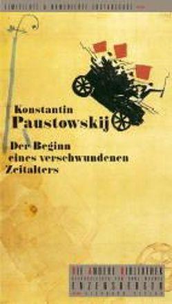 Der Beginn eines verschwundenen Zeitalters von Düwel,  Gudrun, Paustowskij,  Konstantin, Schwarz,  Georg