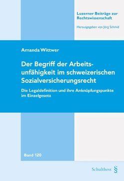 Der Begriff der Arbeitsunfähigkeit im schweizerischen Sozialversicherungsrecht von Wittwer,  Amanda