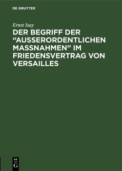"""Der Begriff der """"ausserordentlichen Massnahmen"""" im Friedensvertrag von Versailles von Isay,  Ernst"""