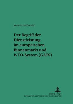Der Begriff der Dienstleistung im europäischen Binnenmarkt und WTO-System (GATS) von McDonald,  Kevin M.