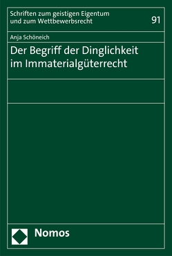 Der Begriff der Dinglichkeit im Immaterialgüterrecht von Schöneich,  Anja