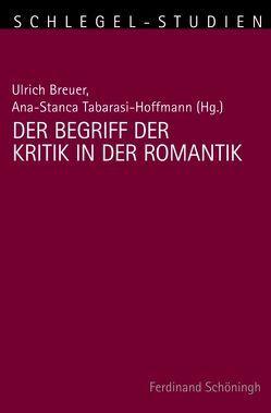 Der Begriff der Kritik in der Romantik von Breuer,  Ulrich, Tabarasi-Hoffmann,  Ana-Stanca