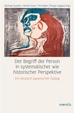 Der Begriff der Person in systematischer wie historischer Perspektive von Goto,  Hiroshi, Quante,  Michael, Rojek,  Tim, Segawa,  Shingo