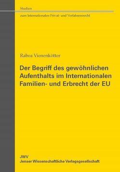 Der Begriff des gewöhnlichen Aufenthalts im Internationalen Familien- und Erbrecht der EU von Vienenkötter,  Rabea