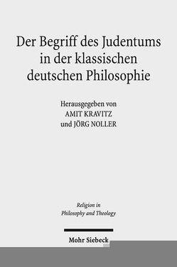 Der Begriff des Judentums in der klassischen deutschen Philosophie von Kravitz,  Amit, Noller,  Jörg