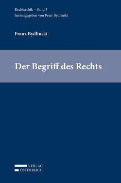 Der Begriff des Rechts von Bydlinski,  Franz, Bydlinski,  Peter