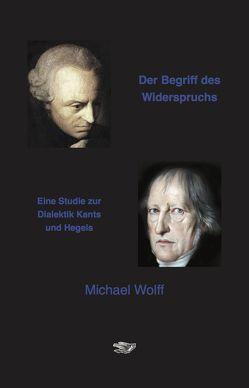 Der Begriff des Widerspruchs von Wolff,  Michael