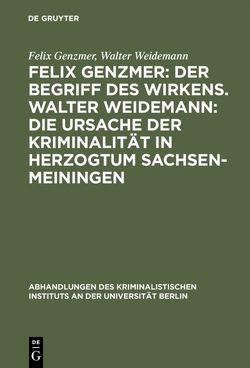 Felix Genzmer: Der Begriff des Wirkens. Walter Weidemann: Die Ursache der Kriminalität in Herzogtum Sachsen-Meiningen von Genzmer,  Felix, Weidemann,  Walter