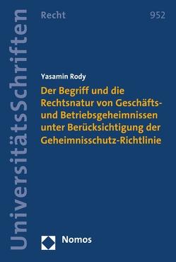 Der Begriff und die Rechtsnatur von Geschäfts- und Betriebsgeheimnissen unter Berücksichtigung der Geheimnisschutz-Richtlinie von Rody,  Yasamin