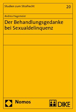 Der Behandlungsgedanke bei Sexualdelinquenz von Hagemeier,  Andrea