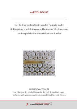 Der Beitrag bestandsbetreuender Tierärzte in der Bekämpfung von Infektionskrankheiten auf Herdenebene am Beispiel der Paratuberkulose des Rindes von Donat,  Karsten