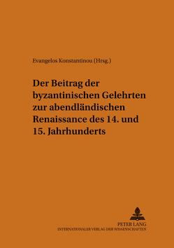 Der Beitrag der byzantinischen Gelehrten zur abendländischen Renaissance des 14. und 15. Jahrhunderts von Konstantinou,  Evangelos