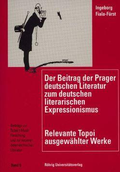 Der Beitrag der Prager deutschen Literatur zum deutschen literarischen Expressionismus von Fiala-Fürst,  Ingeborg