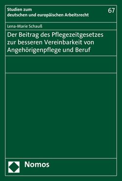Der Beitrag des Pflegezeitgesetzes zur besseren Vereinbarkeit von Angehörigenpflege und Beruf von Schauß,  Lena-Marie