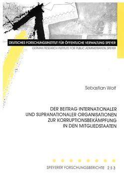 Der Beitrag internationaler und supranationaler Organisationen zur Korruptionsbekämpfung in den Mitgliedstaaten von Arnim,  Hans H von, Wolf,  Sebastian