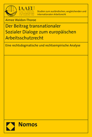 Der Beitrag transnationaler Sozialer Dialoge zum europäischen Arbeitsschutzrecht von Waldon-Thoroe,  Aimee