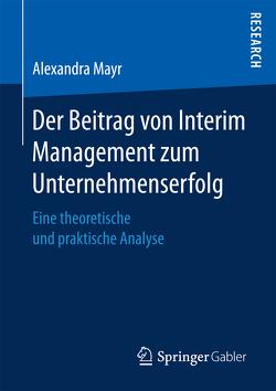 Der Beitrag von Interim Management zum Unternehmenserfolg von Mayr,  Alexandra