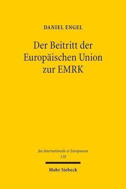 Der Beitritt der Europäischen Union zur EMRK von Engel,  Daniel