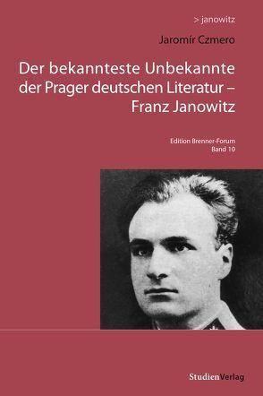 Der bekannteste Unbekannte der Prager deutschen Literatur – Franz Janowitz von Czmero,  Jaromir