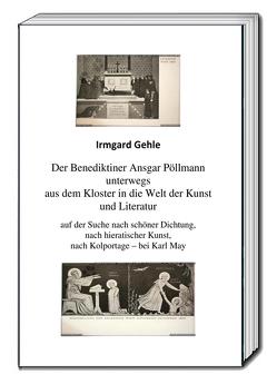 Der Benediktiner Ansgar Pöllman unterwegs aus dem Kloster in die Welt der Kunst und Literatur von Gehle,  Irmgard