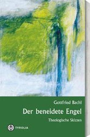 Der beneidete Engel von Bachl,  Gottfried