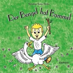 Der Bengel hat Bammel von Strube,  Sebastian Armin