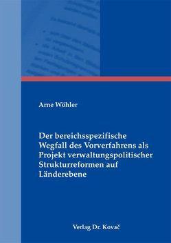 Der bereichsspezifische Wegfall des Vorverfahrens als Projekt verwaltungspolitischer Strukturreformen auf Länderebene von Wöhler,  Arne
