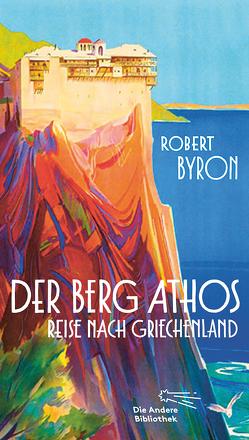 Der Berg Athos – Reise nach Griechenland von Byron,  Robert, Hoffmann-Walbeck,  Niklas