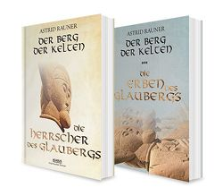 Der Berg der Kelten Band 1 und 2 (Die Herrscher des Glaubergs / Die Erben des Glaubergs). 2 historische Romane in einem Bundle von Rauner,  Astrid