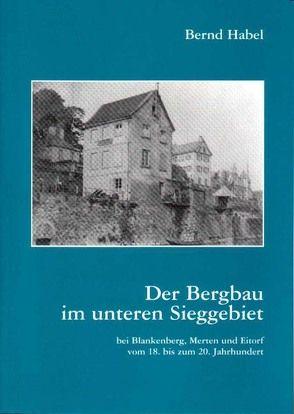 Der Bergbau im unteren Sieggebiet von Habel,  Bernd