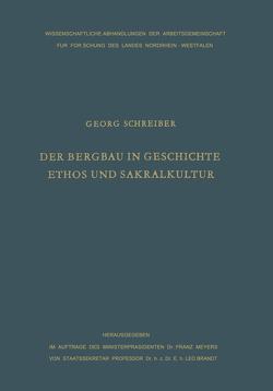 Der Bergbau in Geschichte, Ethos und Sakralkultur von Schreiber,  Georg