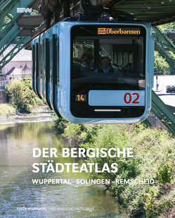 Der Bergische Städteatlas von Stadt Wuppertal,  Ressort Vermessung,  Katasteramt u. Geodaten