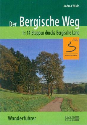 Der Bergische Weg – Wanderführer von Wilde,  Andrea