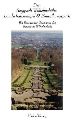 Der Bergpark Wilhelmshöhe – Landschaftstempel und Einweihungspark von Herwig,  Michael