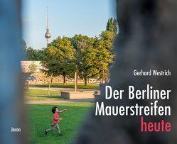 Der Berliner Mauerstreifen heute von Frach,  Friederike, Thierse,  Wolfgang, Westrich,  Gerhard