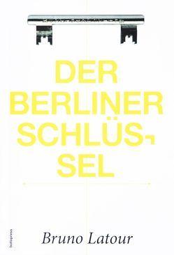 Der Berliner Schlüssel von Latour,  Bruno, Rossler,  Gustav