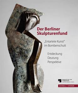 """Der Berliner Skulpturenfund. """"Entartete Kunst"""" im Bombenschutt von Hoffmann,  Meike, Scholz,  Dieter, Wemhoff,  Matthias"""