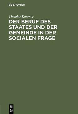 Der Beruf des Staates und der Gemeinde in der Socialen Frage von Koerner,  Theodor