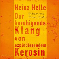 Der beruhigende Klang von explodierendem Kerosin von Dinda,  Franz, Helle,  Heinz
