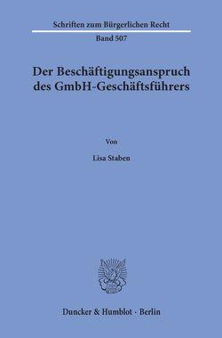 Der Beschäftigungsanspruch des GmbH-Geschäftsführers. von Staben,  Lisa