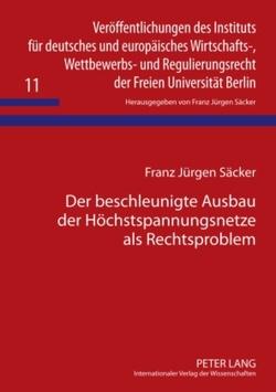 Der beschleunigte Ausbau der Höchstspannungsnetze als Rechtsproblem von Säcker, Franz-Jürgen