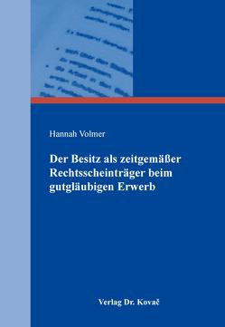 Der Besitz als zeitgemäßer Rechtsscheinträger beim gutgläubigen Erwerb von Volmer,  Hannah