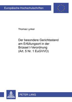 Der besondere Gerichtsstand am Erfüllungsort in der Brüssel I-Verordnung (Art. 5 Nr. 1 EuGVVO) von Lynker,  Thomas