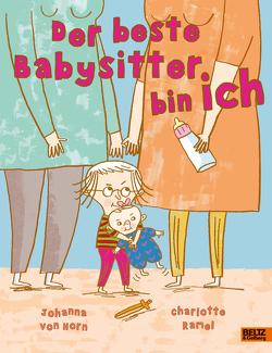 Der beste Babysitter bin ich! von Doerries,  Maike, Horn,  Johanna, Ramel,  Charlotte