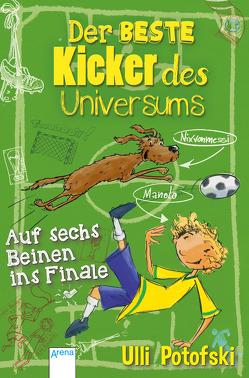 Der beste Kicker des Universums. Auf sechs Beinen ins Finale von Pannen,  Kai, Potofski,  Ulli