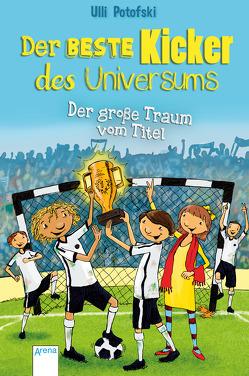Der beste Kicker des Universums. Der große Traum vom Titel von Pannen,  Kai, Potofski,  Ulli