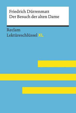 Der Besuch der alten Dame von Friedrich Dürrenmatt: Lektüreschlüssel mit Inhaltsangabe, Interpretation, Prüfungsaufgaben mit Lösungen, Lernglossar. (Reclam Lektüreschlüssel XL) von Völkl,  Bernd