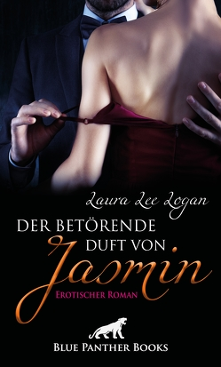 Der betörende Duft von Jasmin | Erotischer Roman von Logan,  Laura Lee
