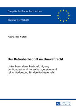 Der Betreiberbegriff im Umweltrecht von Kürzel,  Katharina